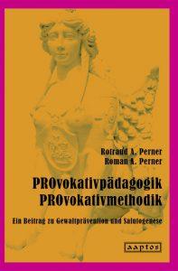 Rotraud A. Perner | PROvokativpädagogik -- PROvokativmethodik
